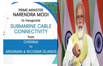 Prime Minister Shri Narendra Modi  inaugurates submarine cable connectivity to Andaman & Nicobar Islands