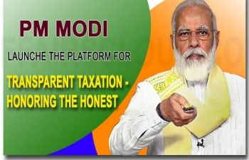 "Prime Minister Shri Narendra Modi  launched  a platform for ""Transparent Taxation - Honoring the Honest"